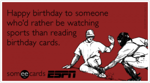 athletic-events-tv-sports-fan-birthays-ecards-someecards
